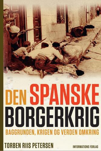 Torben Riis Petersen (f. 1951): Den spanske borgerkrig : baggrunden, krigen og verden omkring