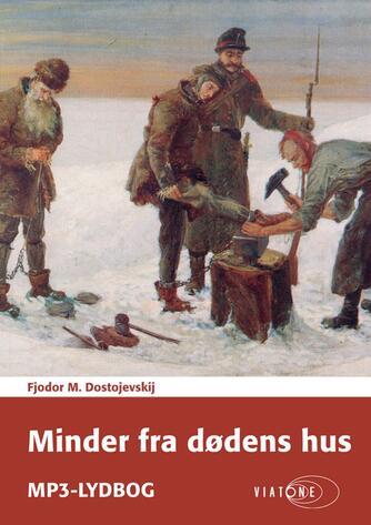 F. M. Dostojevskij: Minder fra dødens hus