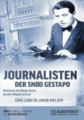 : Journalisten der snød Gestapo : historien om Børge Outze og den illegale presse