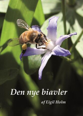 Eigil Holm (f. 1932): Den nye biavler : et kursus for begyndere