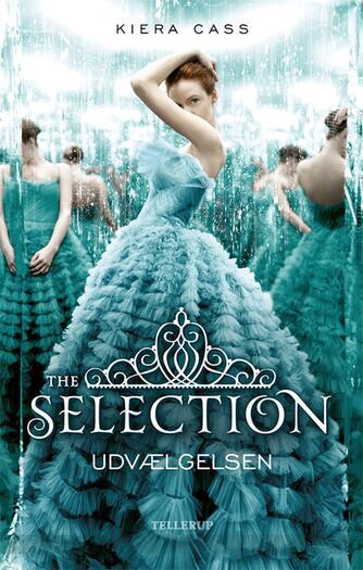 Kiera Cass: The selection - udvælgelsen