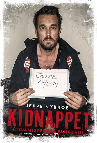 Jeppe Nybroe: Kidnappet : i islamisternes fangehul