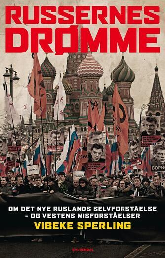 Vibeke Sperling: Russernes drømme : om det nye Ruslands selvforståelse - og Vestens misforståelser