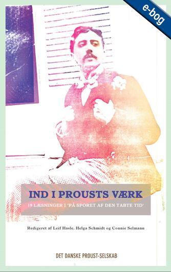 """: Ind i Prousts værk : 19 læsninger i """"På sporet af den tabte tid"""""""