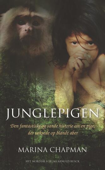 Marina Chapman, Vanessa James, Lynne Barrett-Lee: Junglepigen : den fantastiske og sande historie om en pige, der voksede op blandt aber