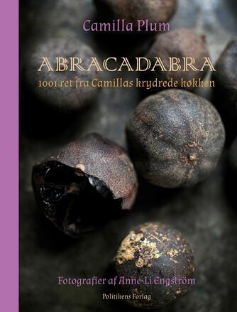 Camilla Plum: Abracadabra : 1001 ret fra Camillas krydrede køkken