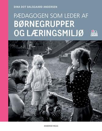 Dina Dot Dalsgaard Andersen: Pædagogen som leder af børnegrupper og læringsmiljø