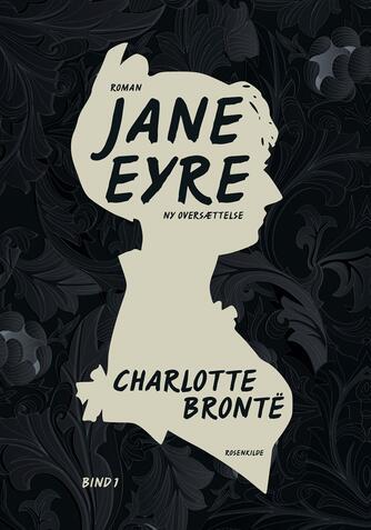 Charlotte Brontë: Jane Eyre : roman. Bind 1 (Ved Christiane Rohde)