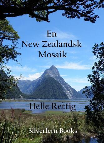 Helle Rettig: En New Zealandsk mosaik : rejseberetninger