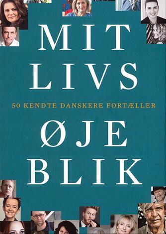 : Mit livs øjeblik : 50 kendte danskere fortæller