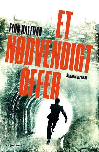Finn Halfdan (f. 1967): Et nødvendigt offer : spændingsroman