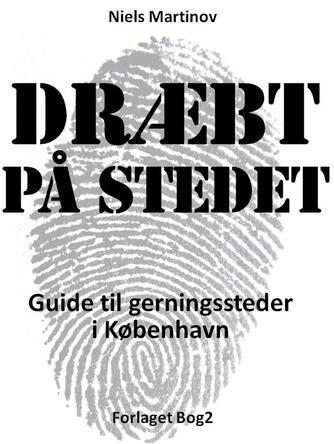 Niels Martinov: Dræbt på stedet : guide til gerningssteder i København