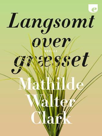 Mathilde Walter Clark: Langsomt over græsset