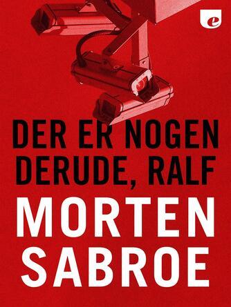 Morten Sabroe: Der er nogen derude, Ralf