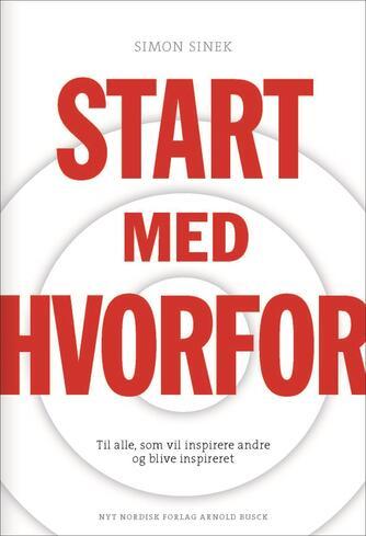 Simon Sinek: Start med hvorfor : til alle, som vil inspirere andre og blive inspireret