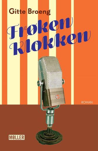 Gitte Broeng: Frøken Klokken : en roman om 8640 klokkeslæt