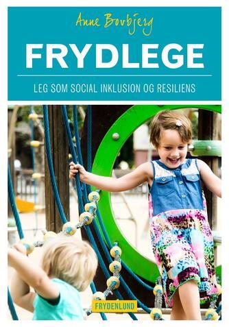 Anne Bovbjerg: Frydlege : leg som social inklusion og resiliens