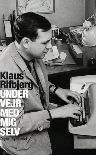 Klaus Rifbjerg: Under vejr med mig selv