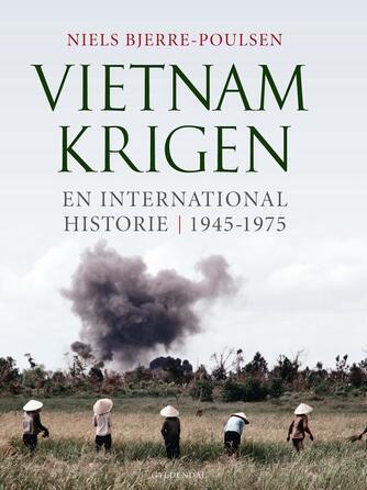 Niels Bjerre-Poulsen: Vietnamkrigen : en international historie - 1945-1975