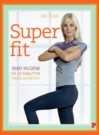 Ida Krak: Superfit : smid kiloene på 20 minutter, træn effektivt