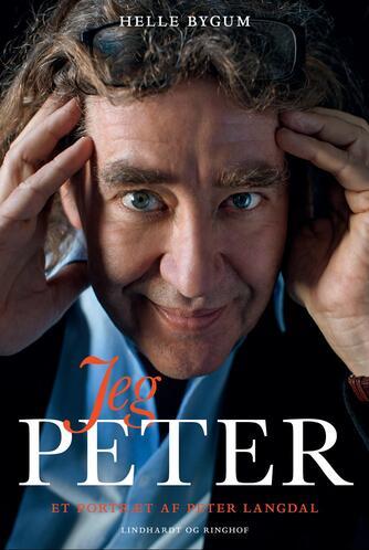 Helle Bygum: Jeg, Peter : et portræt af Peter Langdal