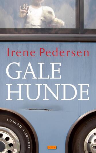 Irene Pedersen (f. 1952): Gale hunde : roman