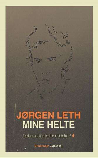 Jørgen Leth: Det uperfekte menneske. 4, Mine helte