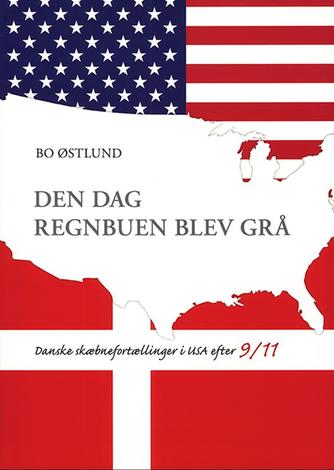 Bo Østlund: Den dag regnbuen blev grå : danske skæbnefortællinger i USA efter 9/11