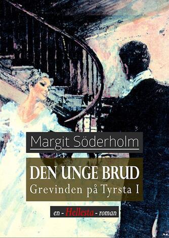 Margit Söderholm: Den unge brud : grevinden på Tyrsta 1