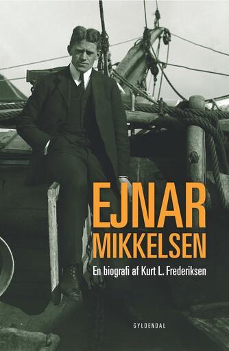 Kurt L. Frederiksen (f. 1951): Ejnar Mikkelsen : en biografi