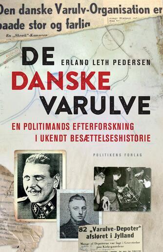 Erland Leth Pedersen (f. 1957): De danske varulve : en politimands efterforskning af ukendt besættelseshistorie