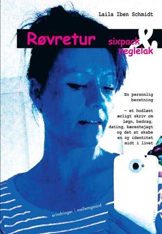 Laila Iben Schmidt (f. 1972): Røvretur, sixpack & neglelak : en personlig beretning
