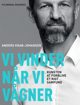 Anders Krab-Johansen: Vi vinder når vi vågner : kunsten at forblive et rigt samfund