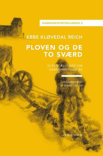 Ebbe Kløvedal Reich: Ploven og de to sværd : 30 fortællinger om Danmarks unge år