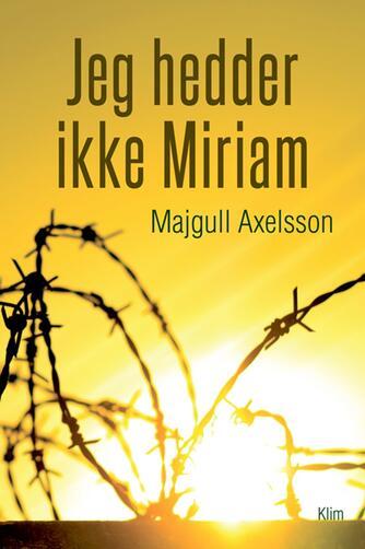 Majgull Axelsson: Jeg hedder ikke Miriam