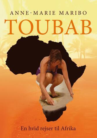 Anne-Marie Maribo: Toubab : en hvid rejser til Afrika