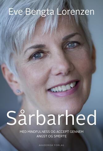 Eve Bengta Lorenzen, Robert J. Jørgensen: Sårbarhed : med mindfulness og accept gennem angst og smerte