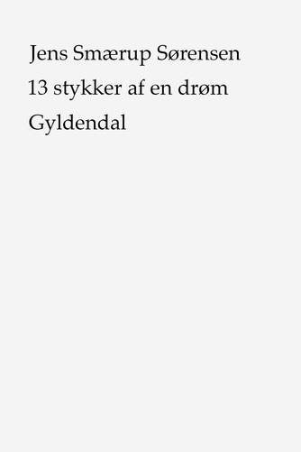Jens Smærup Sørensen: 13 stykker af en drøm