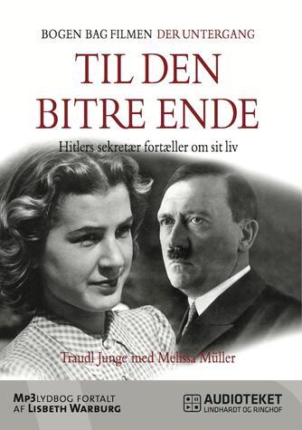 Traudl Junge: Til den bitre ende : Hitlers sekretær fortæller om sit liv