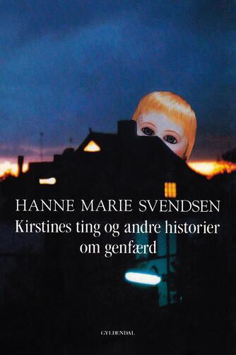 Hanne Marie Svendsen (f. 1933): Kirstines ting og andre historier om genfærd
