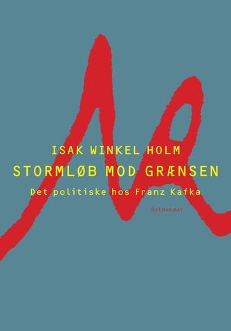 Isak Winkel Holm: Stormløb mod grænsen : det politiske hos Franz Kafka