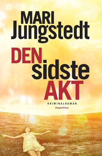 Mari Jungstedt: Den sidste akt : kriminalroman