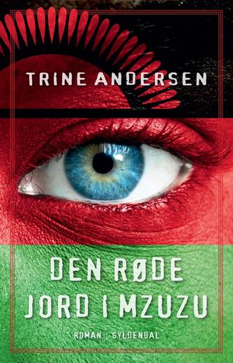 Trine Andersen (f. 1969): Den røde jord i Mzuzu : roman