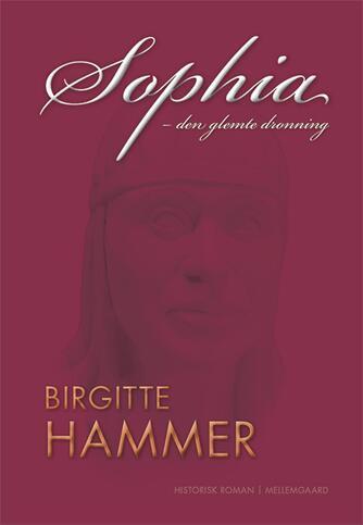 Birgitte Hammer (f. 1947-03-16): Sophia : den glemte dronning