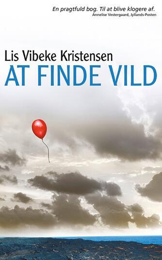 Lis Vibeke Kristensen (f. 1943): At finde vild : roman