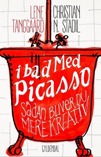 Lene Tanggaard, Christian Stadil: I bad med Picasso : sådan bliver du mere kreativ