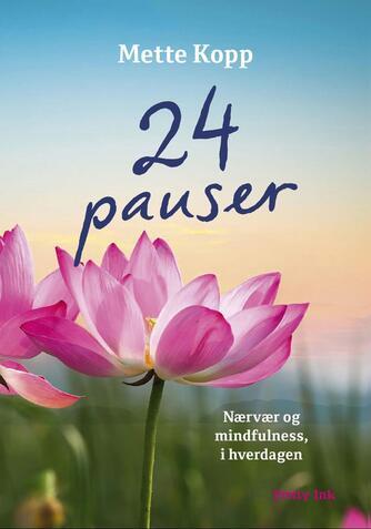 Mette Kopp: 24 pauser : nærvær og mindfulness i hverdagen