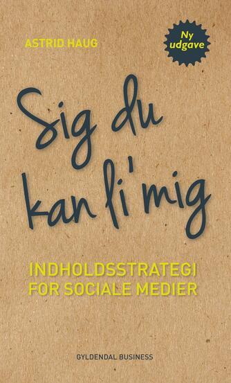 Astrid Haug: Sig du kan li' mig : indholdsstrategi for sociale medier