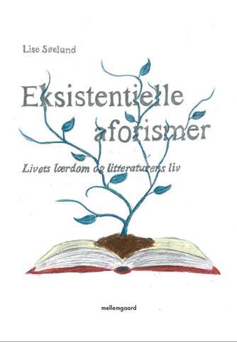 Lise Søelund: Eksistentielle aforismer : livets lærdom og litteraturens liv