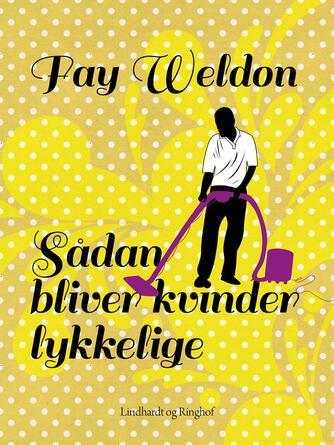 Fay Weldon: Sådan bliver kvinder lykkelige